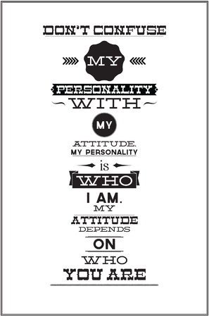 citations: Text citations. Don't confuse my personality with my attitude. My personality is who I am. My attitude depends on who you are