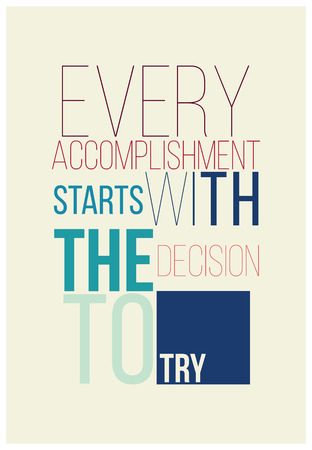 accomplishment: Every accomplishment starts with the decision to try. Motivational poster for successful start