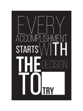 accomplishment: Motivational poster for successful start. Every accomplishment starts with the decision to try Illustration