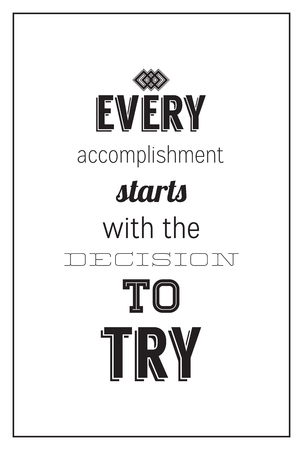 accomplishment: Every accomplishment starts with the decision to try. Motivational poster for a good begining