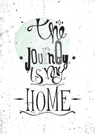Journey is my home. Grunge inspirational motivational poster with quote about journey, doodles, vector