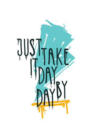 Just take it day by day. Vector illustration, quote, underscore, doodles, color scribble, drips