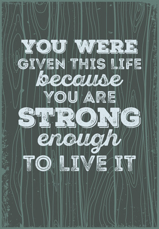 Typographic Motivational Quotes. You were given this life because you are strong enough to live it