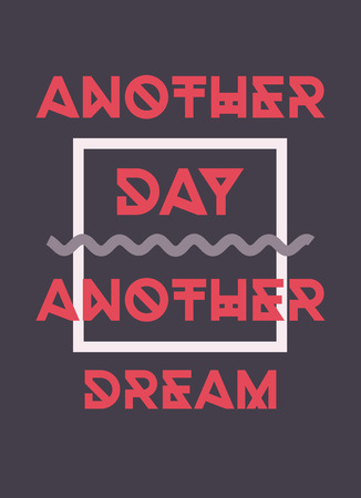 day dream: A poster with the phrase, ANOTHER DAY ANOTHER DREAM Illustration