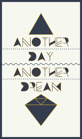 day dream: A poster with the phrase, ANOTHER DAY ANOTHER DREAM, flat design