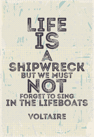 not forget: Poster with quote Life is a shipwreck but we must not forget to sing in the lifeboats Voltaire Illustration