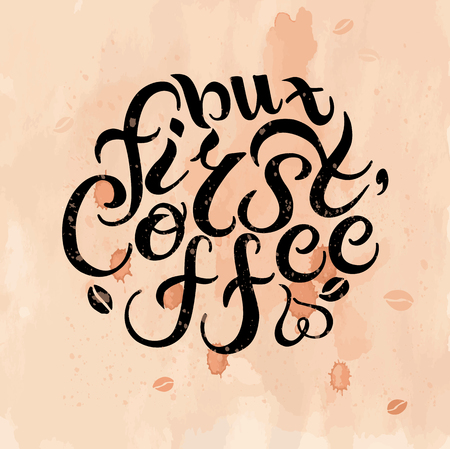 first house: But First Coffee quote on textured background. Hand drawn lettering vector illustration. Banner, poster, web, menu, coffee shop, card template. Lettering isolated on background. Illustration