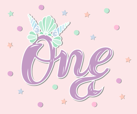One with Mermaid crown and tail. Template for Baby Birthday, party invitation, greeting card, t-shirt design. Handwritten lettering One as First year anniversary logo, patch, cake topper. Illustration