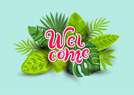 Welcome handwritten lettering with tropical leaves. Vector illustration for banner, flyer, invitation, ecological concept, web, announcement