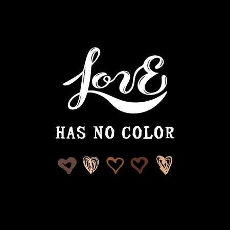Love Has No Color lettering with hand drawn style hearts. Black lives matter. Stop racism concept. Vector illustration.