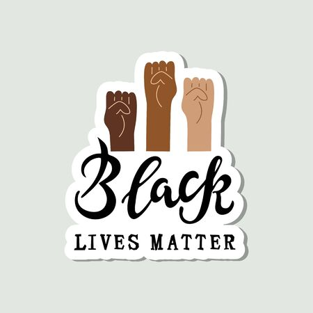 Black lives matter text and human fists. Stop racism concept. Great for sticker, t-shirt design. Vector illustration.