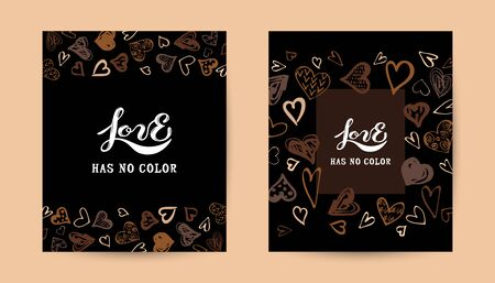 Love has no color lettering. Hand drawn style hearts on black background. Equality concept. Stop racism concept. Black lives matter. Place for text. Vector illustration set.