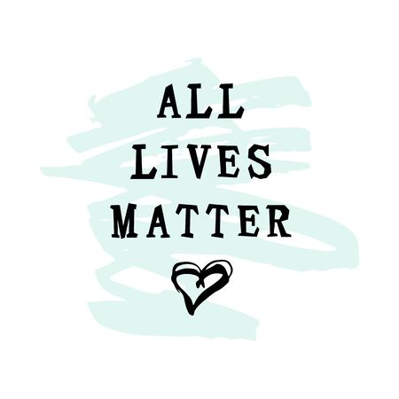 All Lives Matter text with hand drawn style heart on white background. Stop racism concept. Great for print, poster, t-shirt design. Vector illustration.