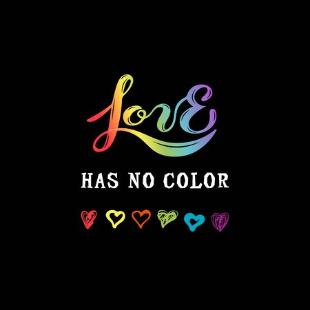 Love Has No Color lettering with hand drawn style rainbow colors hearts. Gay Pride. LGBTQ concept. Equality concept. Great for print, poster, t-shirt design. Vector illustration. Ilustrace
