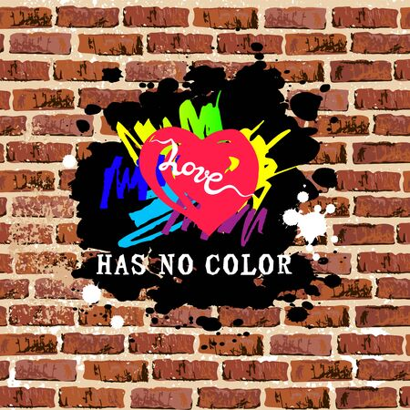 Love Has No Color with hand drawn style heart as graffiti on brick wall. Gay Pride. LGBTQ concept. Equality concept. Vector illustration.