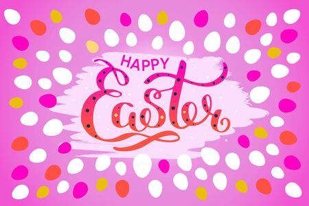 Happy Easter colorful lettering card. Festive hand drawn vector illustration on pink background with eggs