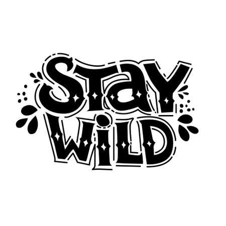 Stay wild hand written lettering for greeting card, fashion shirt, poster, print. Calligraphy text motivation quote.  イラスト・ベクター素材