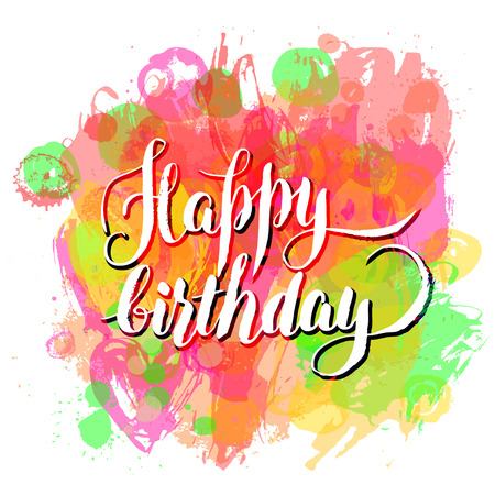 Happy Birthday!  Watercolor Greeting Card. Vector Illustration isolated on white. Abstract Background with Calligraphy. Handwritten Text. Creative Lettering.