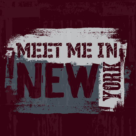 Quote typographical background  Meet me in New York in minimalistic style with grunge texture. Template for card poster banner print for t-shirt.