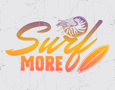 Surf more. Quote typographical background with hand drawn illustration of  mollusk Nautilus. Placard with vintage texture. Template for card, poster, banner, print for t-shirt.