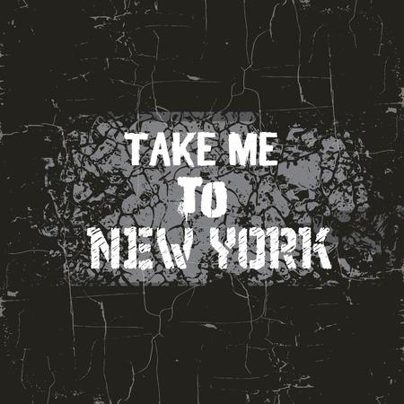 グランジ テクスチャとミニマルなスタイルで「ニューヨークに連れて行って」表記背景を引用。T シャツの印刷カード ポスター バナーのテンプレー
