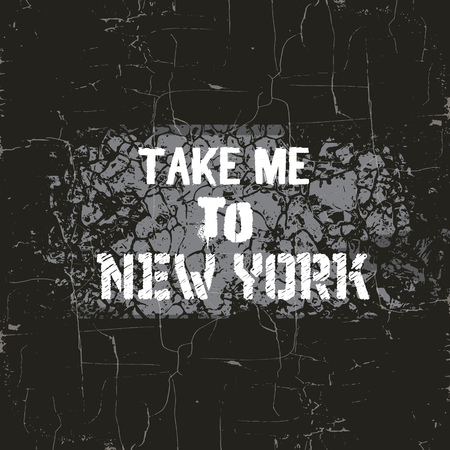 sportswear: Quote typographical background  Take me to New York  in minimalistic style with grunge texture. Template for card poster banner print for t-shirt.