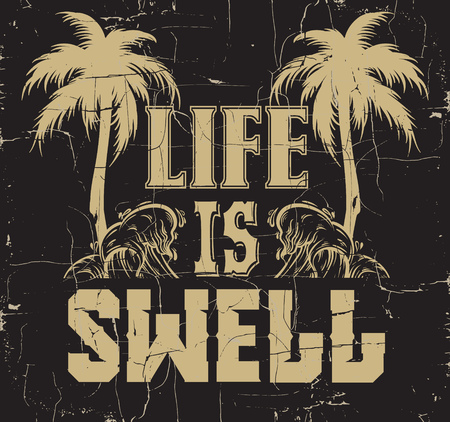 Life is swell. Quote typographical background with silhouette of palms and hand sketched illustration of waves. Placard with vintage texture. Template for card, poster, banner, print for t-shirt. Illustration