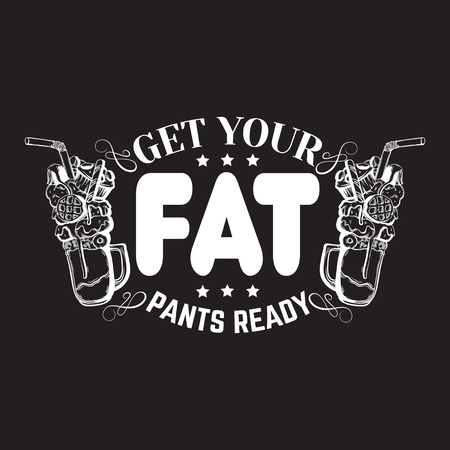 about: Get your fat pants ready. Comic quote typographical background about food. Hand drawn illustration of milkshake with sweets.  Template for card, poster, banner, print for t-shirt.