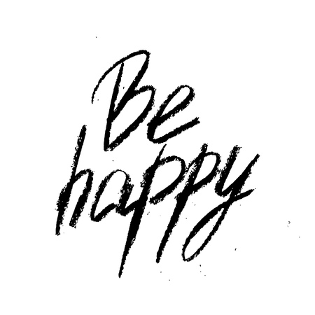 Be happy. Vector inspirational quote typographical background made in messy hand written style. Template for card, poster, banner, placard, print for t-shirt.