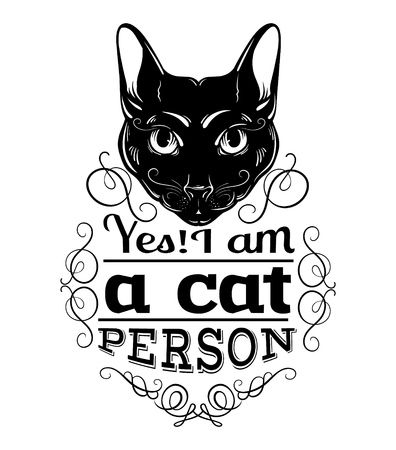 Yes I am a cat person. Quote typographical background. Vector hand drawn ilustration of cat. Character design.  Template for card, poster, banner, print for t-shirt.