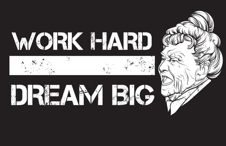 Work hard dream big. Quote typographical background with old woman screaming face made in hand drawn style. Template for card, banner, poster, print for t-shirt. Illusztráció