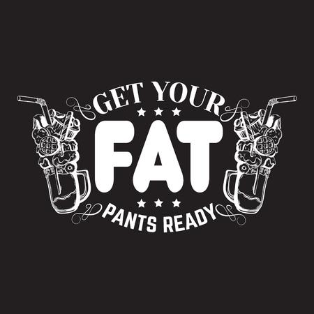 cotizacion: Prepara tus pantalones gordos. Fondo tipográfico de la cita cómica sobre la comida. Dibujado a mano ilustración de milkshake con dulces. Plantilla para la tarjeta, cartel, bandera, impresión para la camiseta. Vectores