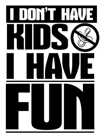 I dont have kids I have fun. Quote typographical background with illustration of nipple in circle. Template for card poster banner print for t-shirt. 向量圖像