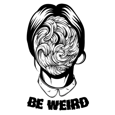 Be weird. Quote typographical background.Vector illustration of weird young girl with sea waves instead face made in hand drawn style. Template for card poster banner print for t-shirt.