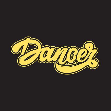 Dancer. Vector handwritten lettering. Template for card, poster, banner, print for t-shirt, label.