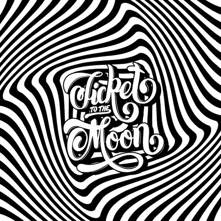 Ticket to the moon. Vector hand drawn lettering on the hypnotic background. Template for card, poster, banner, print for t-shirt. Illustration