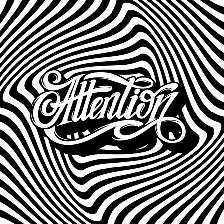 Attention. Vector hand drawn lettering on the hypnotic background. Template for card, poster, banner, print for t-shirt.