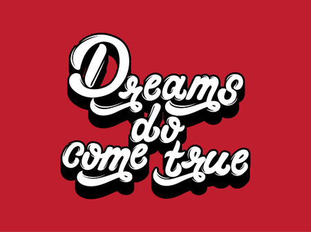 Dreams do come true. Vector handwritten lettering. Template for card, poster, banner. print for t-shirt.