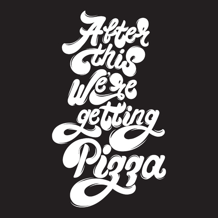 After this were getting pizza. Quote typographical background with handwritten lettering. Template for card, poster, banner, print fort-shirt.