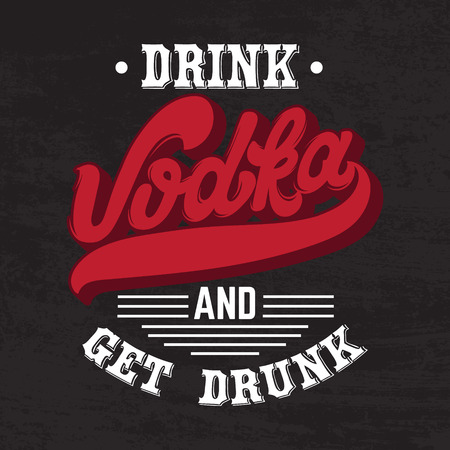 Vodka Drink and get drunk Vector quote typographical Template Illustration