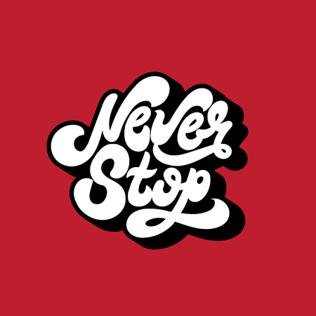 Never stop. Vector unique handwritten wavy  lettering. Template for card, poster, banner, print for t-shirt, textiles.