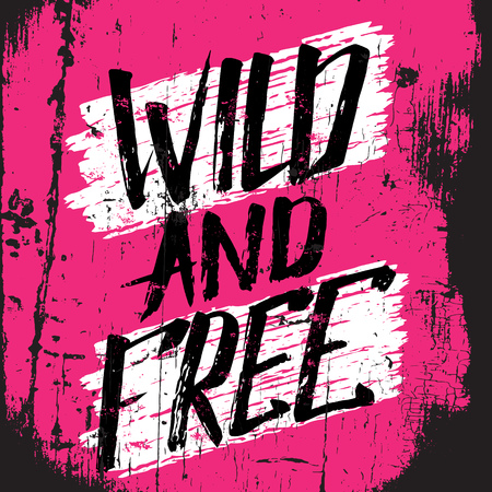 Quote typographical background. Wild and free. Unique hand written lettering. Template for card poster banner print for t-shirt.