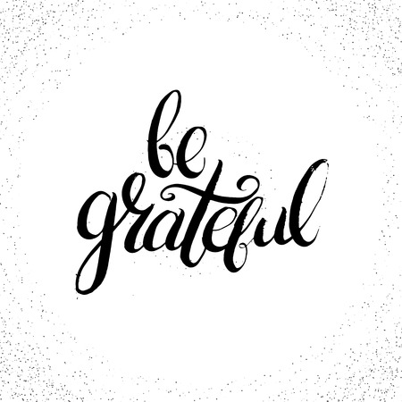 Quote typographical background for thanksgiving day. Be grateful. Unique handwritten lettering. Template for card poster banner and print for t-shirt