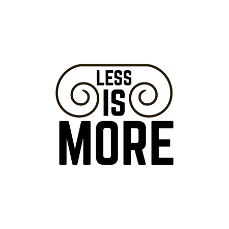 Less is more.Quote minimalistic typographical background with volute. Template for card banner poster print for t-shirt.