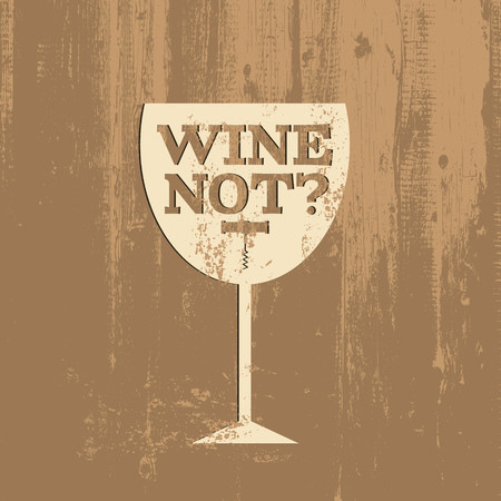 Wine not? Quote typographical background about wine with illustration of corkscrew . Template for card poster and banner in vintage style. Wooden texture