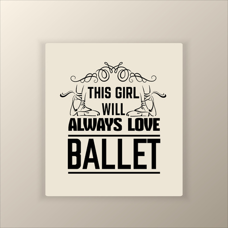 Collection of  quote typographical background about ballet with illustration of pointe shoes. Vector template for card banner and poster with hand drawn elements. Illustration