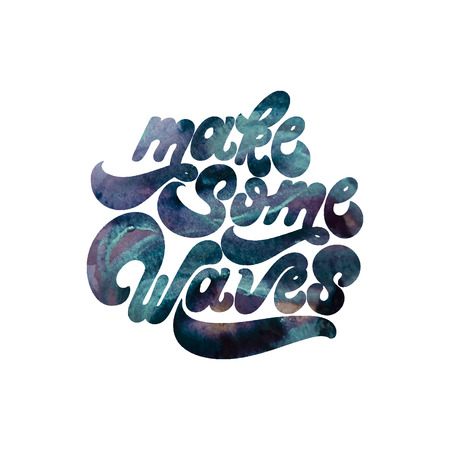 Make some waves. Vector quote typographical background with handwritten lettering with watercolor texture. Template for card, poster, banner, print for t-shirt. Illustration