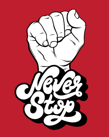 Never stop. Vector unique handwritten lettering with hand drawn illustration of fist. Template for card, poster, banner, print for t-shirt.