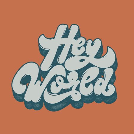 Hey World. Vector handwritten lettering. Template for card, poster, banner, print for t-shirt, label, pin and badge.