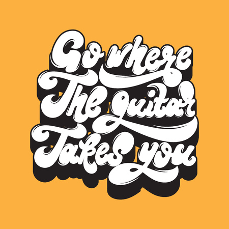Go where the guitar takes you. Vector handwritten lettering. Template for card, poster, banner, print for t-shirt, label, pin and badge. Illustration
